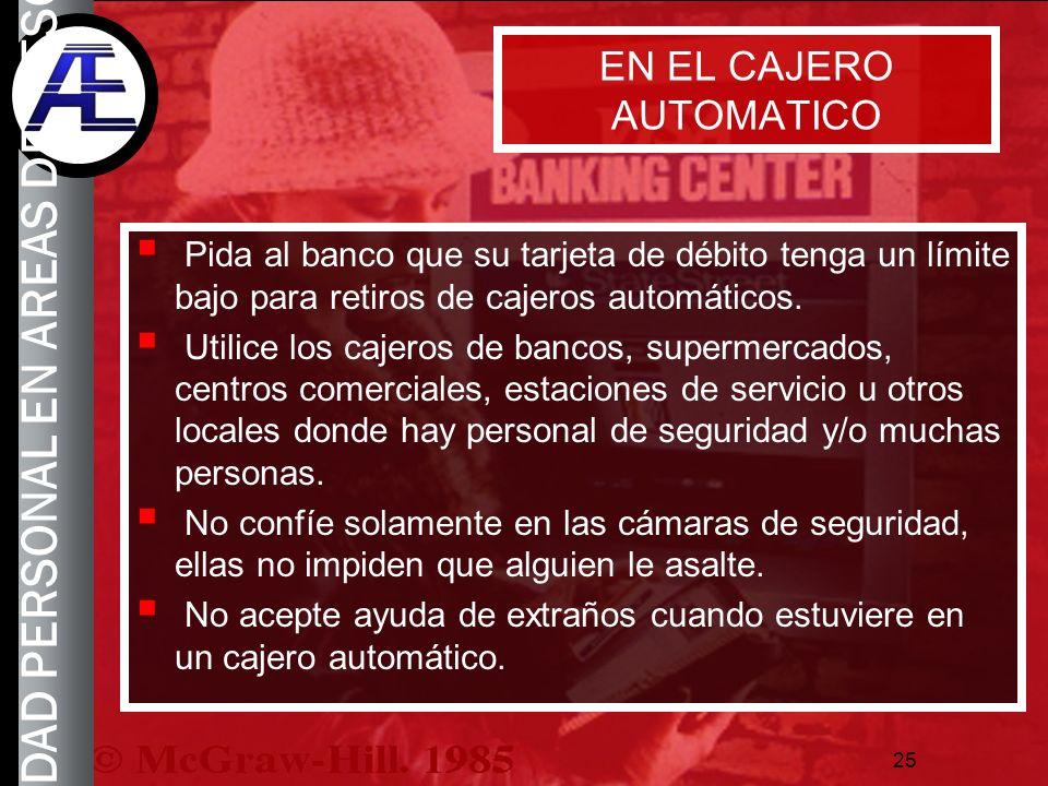 25 EN EL CAJERO AUTOMATICO Pida al banco que su tarjeta de débito tenga un límite bajo para retiros de cajeros automáticos. Utilice los cajeros de ban