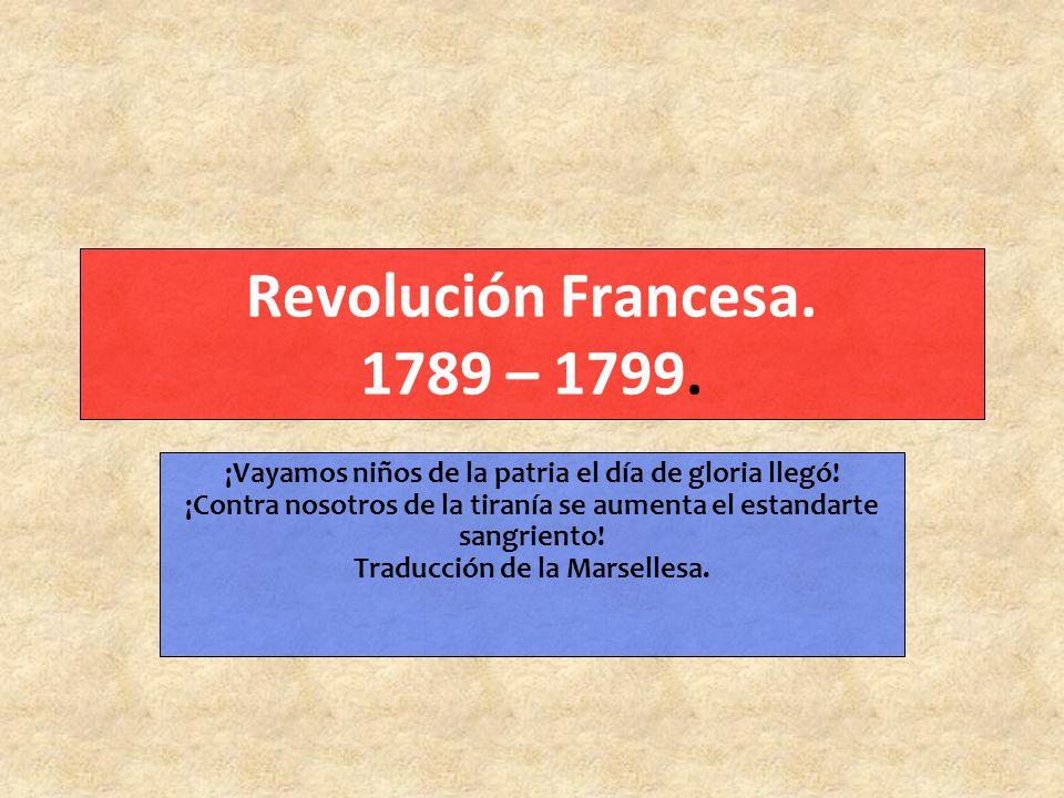 Revolución Francesa.1789 – 1799. ¡Vayamos niños de la patria el día de gloria llegó.