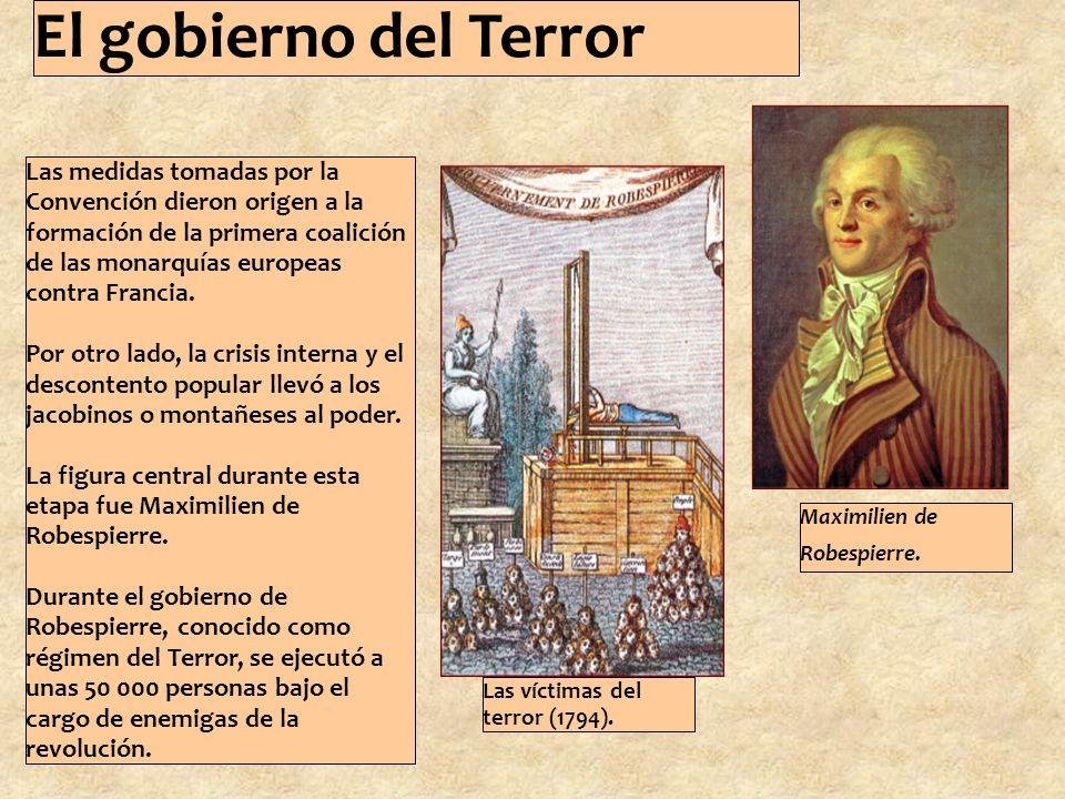 El gobierno del Terror Las medidas tomadas por la Convención dieron origen a la formación de la primera coalición de las monarquías europeas contra Francia.