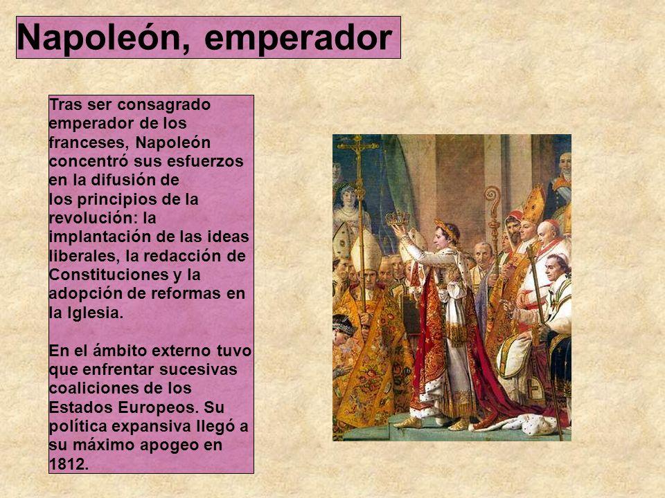 Napoleón, emperador Tras ser consagrado emperador de los franceses, Napoleón concentró sus esfuerzos en la difusión de los principios de la revolución: la implantación de las ideas liberales, la redacción de Constituciones y la adopción de reformas en la Iglesia.