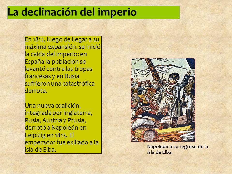 La declinación del imperio En 1812, luego de llegar a su máxima expansión, se inició la caída del imperio: en España la población se levantó contra las tropas francesas y en Rusia sufrieron una catastrófica derrota.