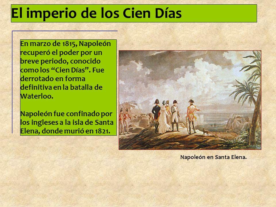 El imperio de los Cien Días En marzo de 1815, Napoleón recuperó el poder por un breve periodo, conocido como los Cien Días.