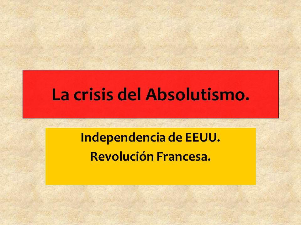 La crisis del Absolutismo. Independencia de EEUU. Revolución Francesa.