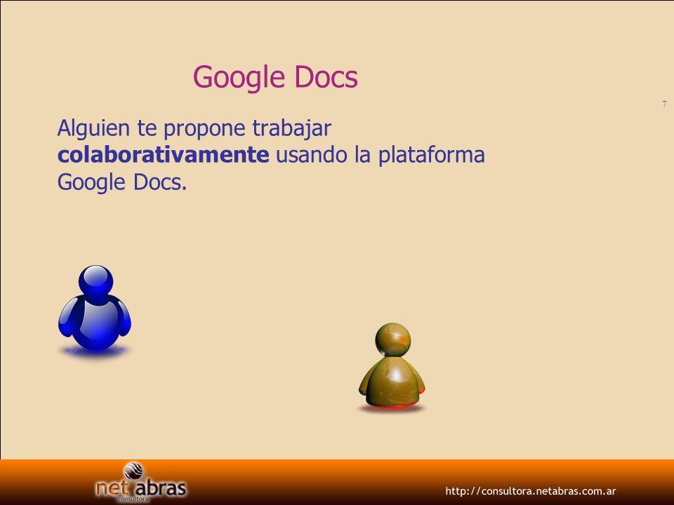 8 Google Docs Alguien te propone trabajar colaborativamente usando la plataforma Google Docs.