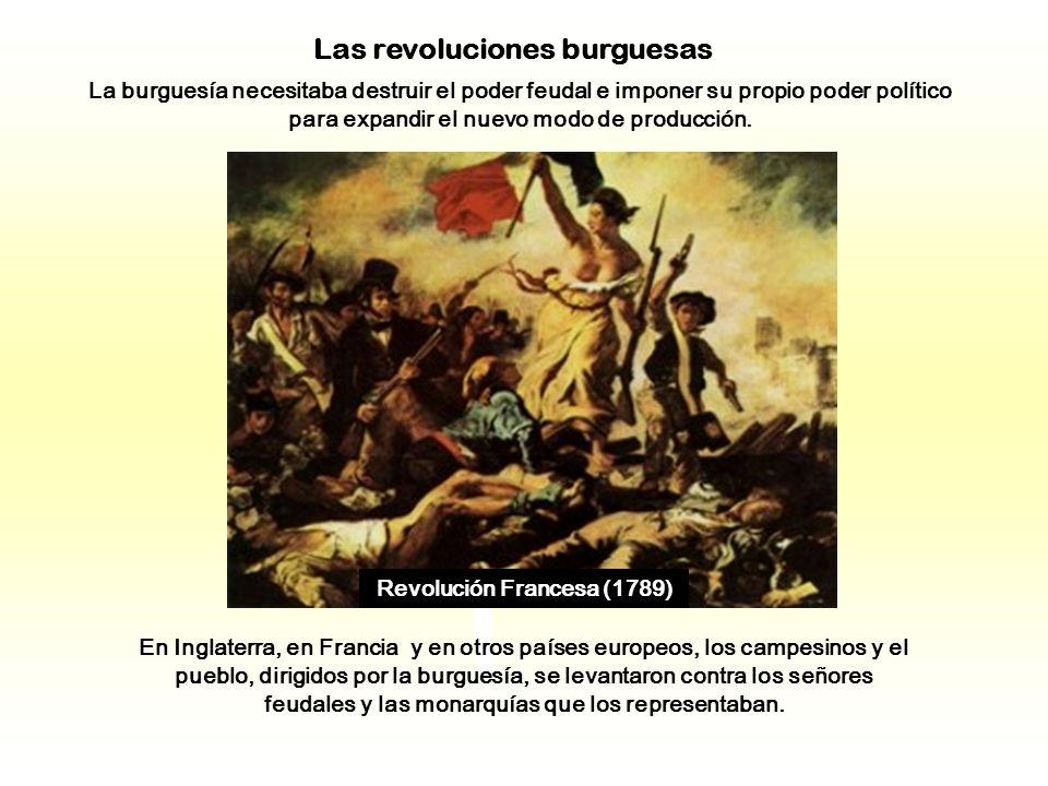 La burguesía necesitaba destruir el poder feudal e imponer su propio poder político para expandir el nuevo modo de producción.
