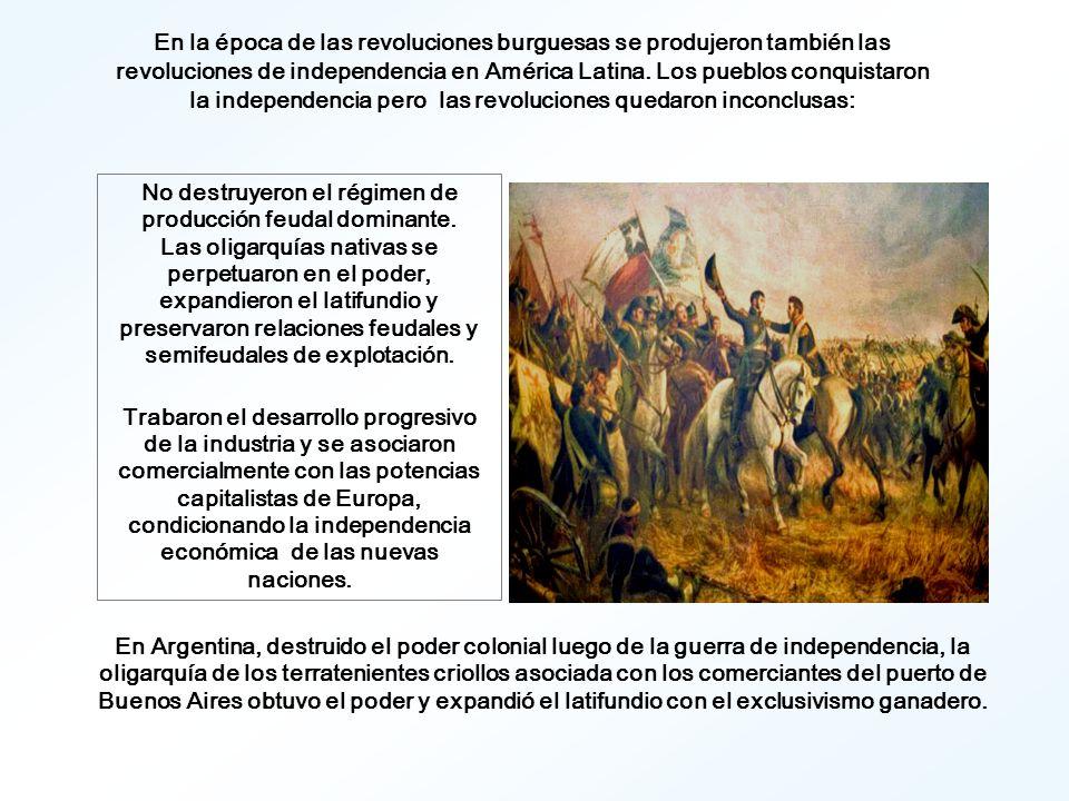 En la época de las revoluciones burguesas se produjeron también las revoluciones de independencia en América Latina.