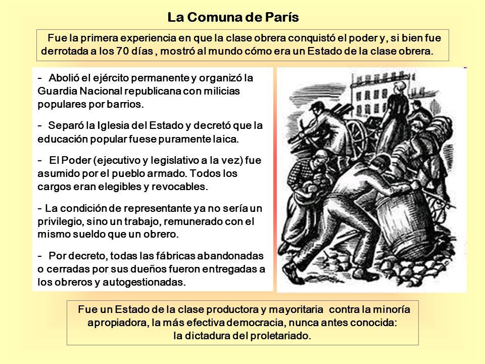 La Comuna de París Fue la primera experiencia en que la clase obrera conquistó el poder y, si bien fue derrotada a los 70 días, mostró al mundo cómo era un Estado de la clase obrera.