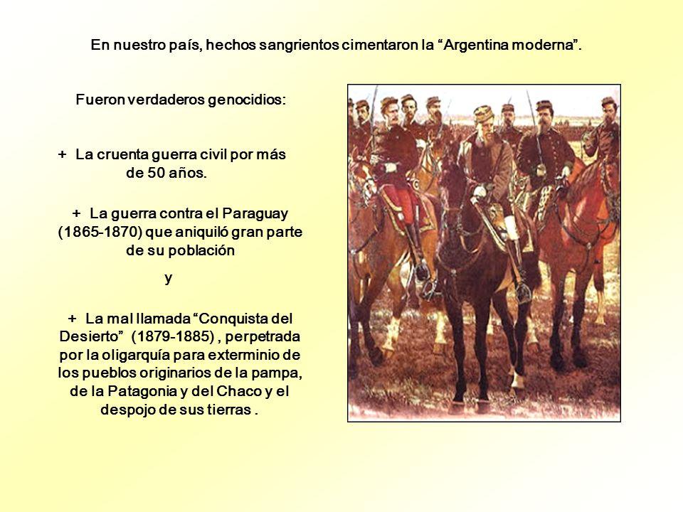 En nuestro país, hechos sangrientos cimentaron la Argentina moderna.