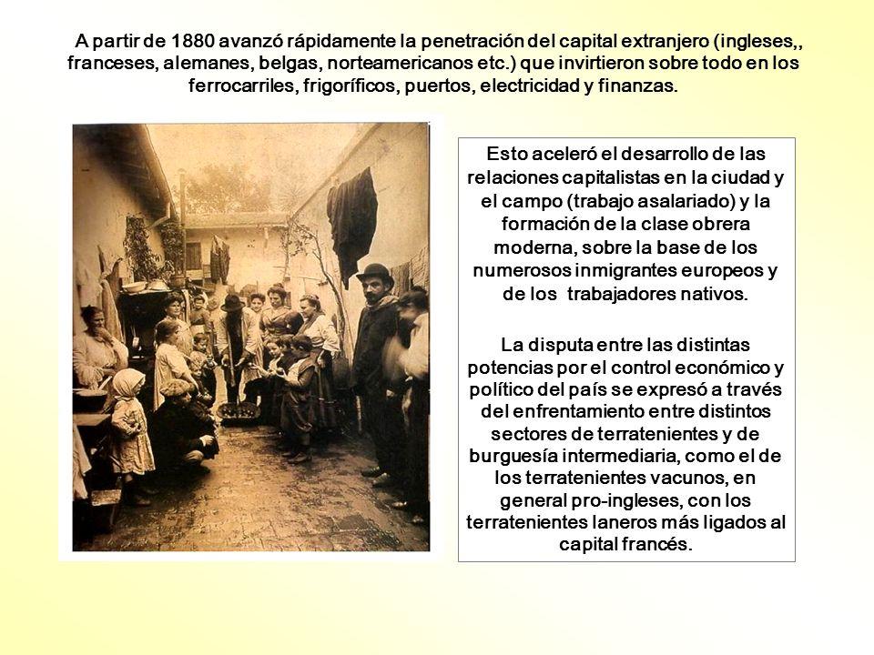 A partir de 1880 avanzó rápidamente la penetración del capital extranjero (ingleses,, franceses, alemanes, belgas, norteamericanos etc.) que invirtieron sobre todo en los ferrocarriles, frigoríficos, puertos, electricidad y finanzas.
