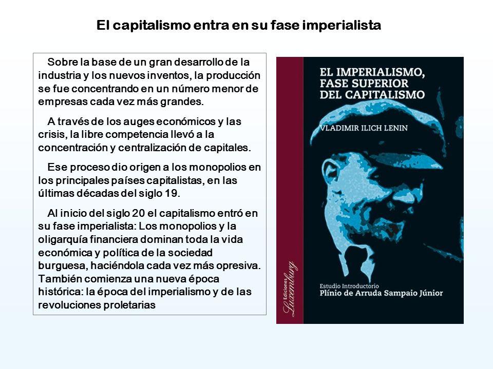 El capitalismo entra en su fase imperialista Sobre la base de un gran desarrollo de la industria y los nuevos inventos, la producción se fue concentrando en un número menor de empresas cada vez más grandes.