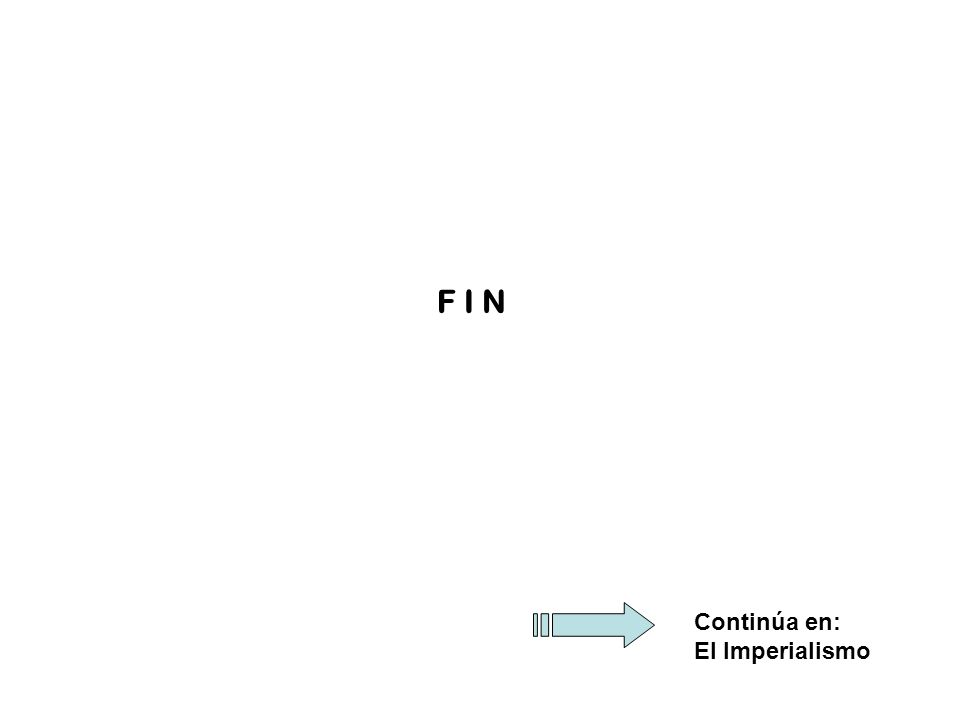 F I N Continúa en: El Imperialismo