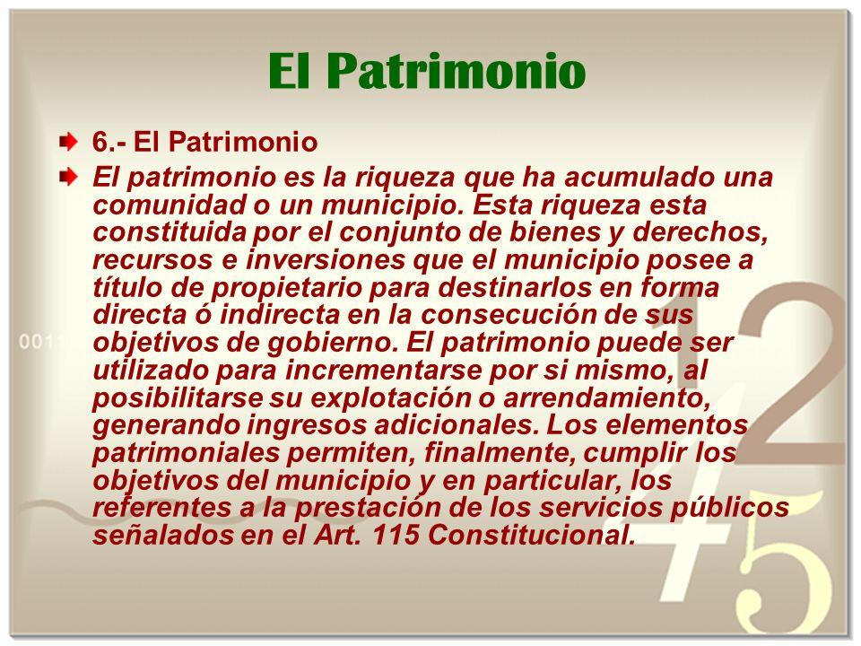 El Patrimonio 6.- El Patrimonio El patrimonio es la riqueza que ha acumulado una comunidad o un municipio.