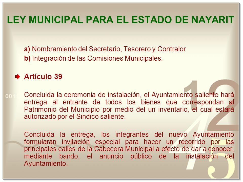 LEY MUNICIPAL PARA EL ESTADO DE NAYARIT a) Nombramiento del Secretario, Tesorero y Contralor b) Integración de las Comisiones Municipales.