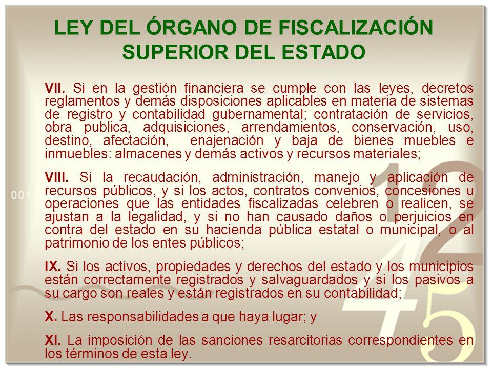 LEY DEL ÓRGANO DE FISCALIZACIÓN SUPERIOR DEL ESTADO VII.