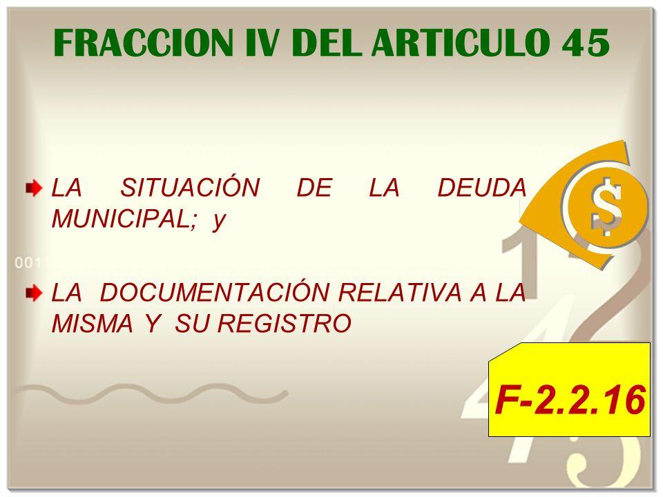 FRACCION IV DEL ARTICULO 45 LA SITUACIÓN DE LA DEUDA MUNICIPAL; y LA DOCUMENTACIÓN RELATIVA A LA MISMA Y SU REGISTRO F-2.2.16