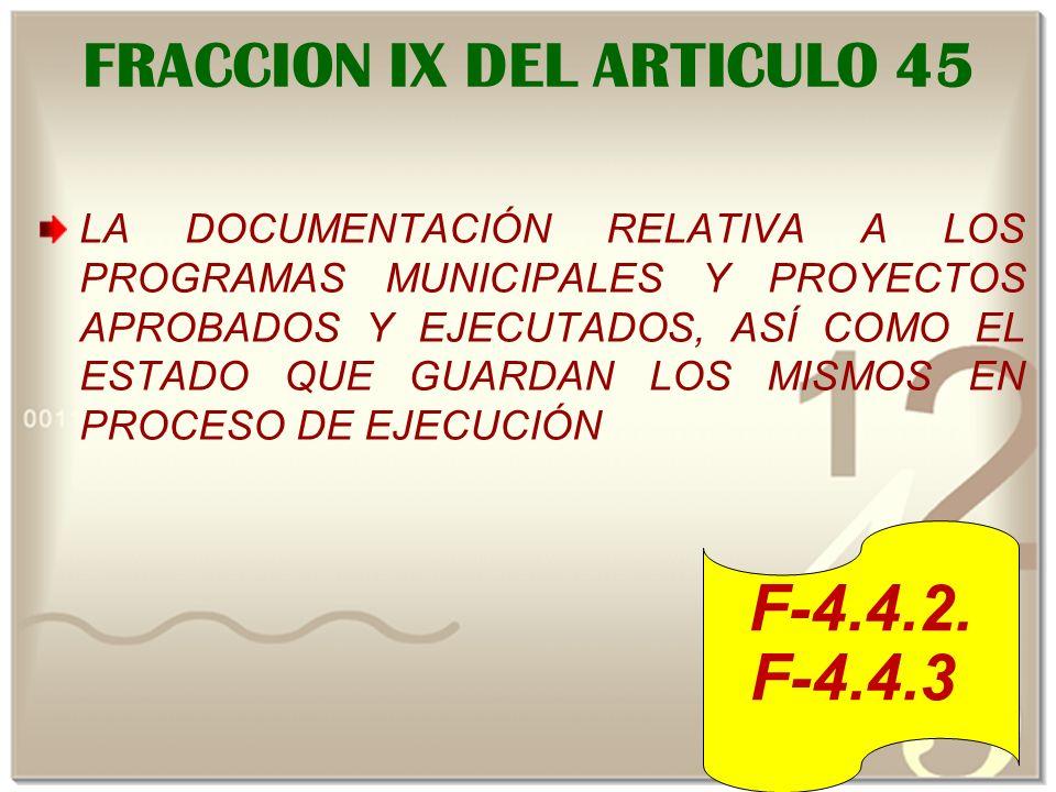 FRACCION IX DEL ARTICULO 45 LA DOCUMENTACIÓN RELATIVA A LOS PROGRAMAS MUNICIPALES Y PROYECTOS APROBADOS Y EJECUTADOS, ASÍ COMO EL ESTADO QUE GUARDAN LOS MISMOS EN PROCESO DE EJECUCIÓN F-4.4.2.