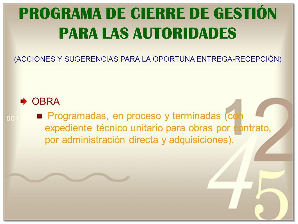 PROGRAMA DE CIERRE DE GESTIÓN PARA LAS AUTORIDADES OBRA Programadas, en proceso y terminadas (con expediente técnico unitario para obras por contrato, por administración directa y adquisiciones).
