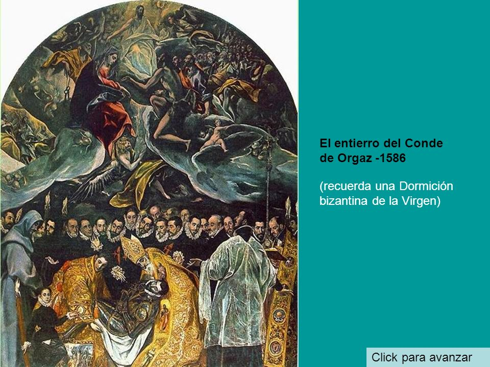 El entierro del Señor (o conde) de Orgaz Click para avanzar El párroco de la Iglesia de Santo Tomé (Toledo) encomendó a El Greco esta obra para conmem