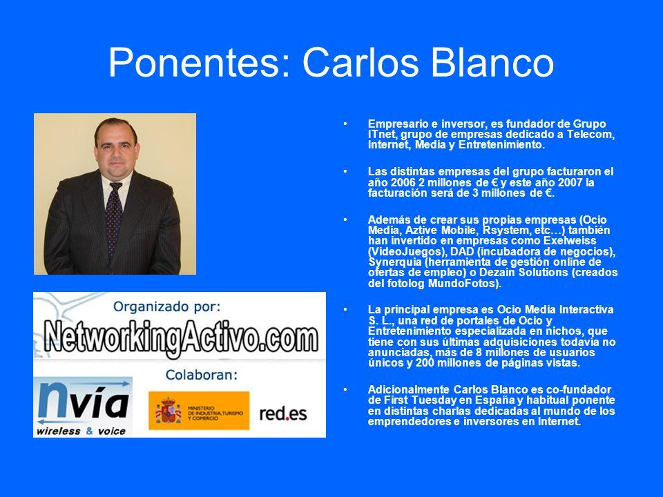 Ponentes: Carlos Blanco Empresario e inversor, es fundador de Grupo ITnet, grupo de empresas dedicado a Telecom, Internet, Media y Entretenimiento. La