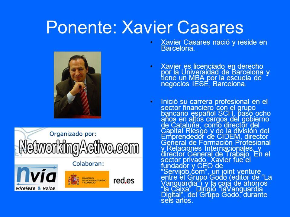 Ponente: Xavier Casares Xavier Casares nació y reside en Barcelona. Xavier es licenciado en derecho por la Universidad de Barcelona y tiene un MBA por