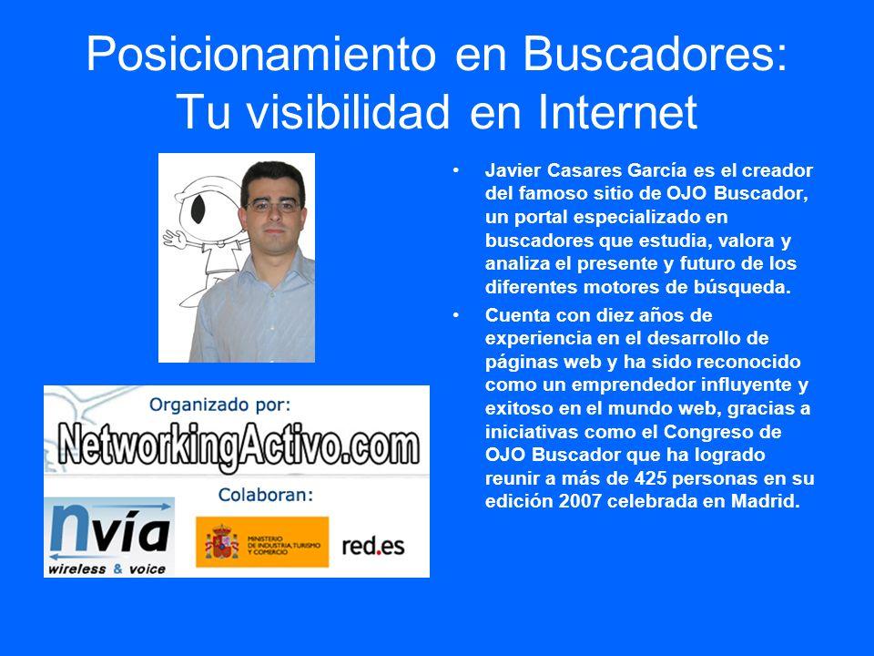 Posicionamiento en Buscadores: Tu visibilidad en Internet Javier Casares García es el creador del famoso sitio de OJO Buscador, un portal especializad