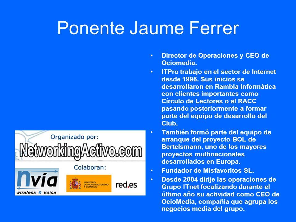 Ponente Jaume Ferrer Director de Operaciones y CEO de Ociomedia. ITPro trabajo en el sector de Internet desde 1996. Sus inicios se desarrollaron en Ra