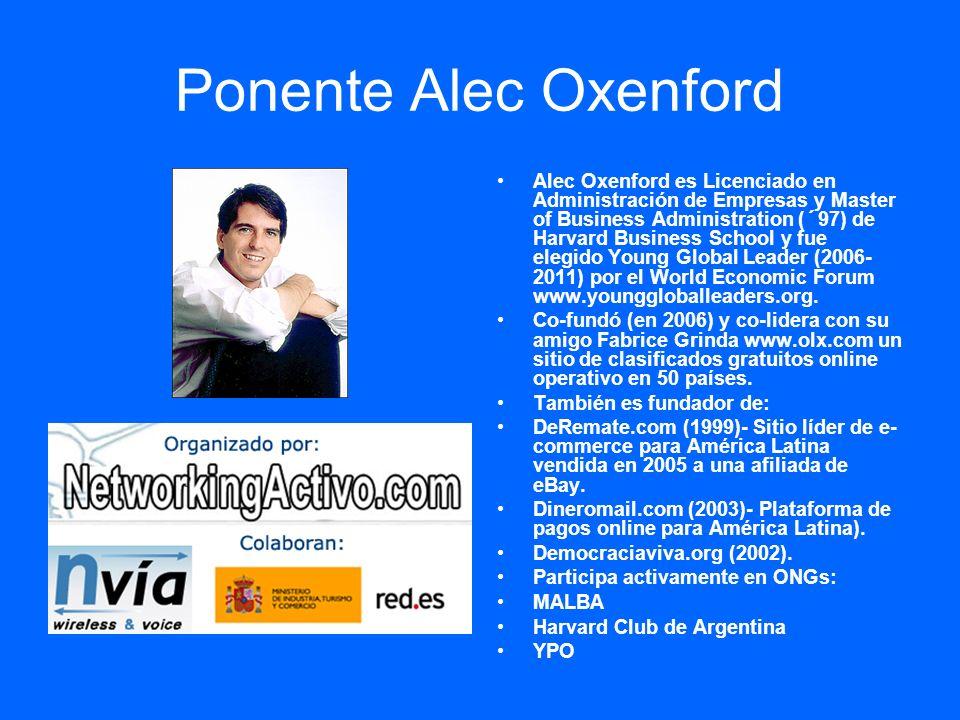 Ponente Alec Oxenford Alec Oxenford es Licenciado en Administración de Empresas y Master of Business Administration (´97) de Harvard Business School y