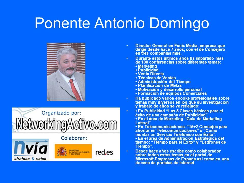 Ponente Antonio Domingo Director General en Fénix Media, empresa que dirige desde hace 7 años, con el de Consejero en tres compañías más, Durante esto