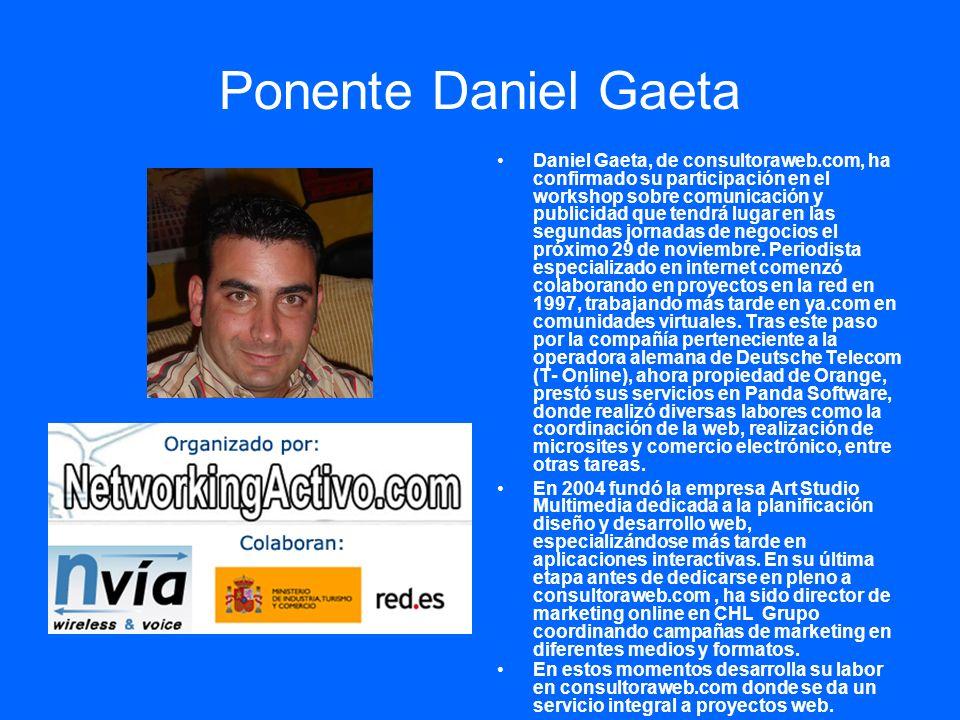 Ponente Daniel Gaeta Daniel Gaeta, de consultoraweb.com, ha confirmado su participación en el workshop sobre comunicación y publicidad que tendrá luga