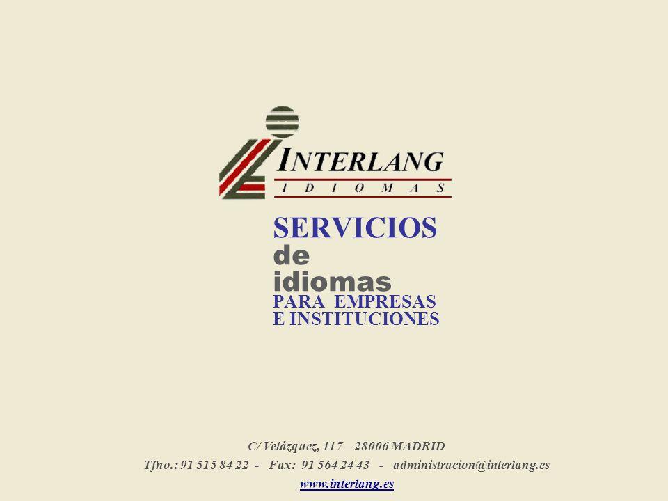 C/ Velázquez, 117 – 28006 MADRID Tfno.: 91 515 84 22 - Fax: 91 564 24 43 - administracion@interlang.es www.interlang.es SERVICIOS de idiomas PARA EMPR