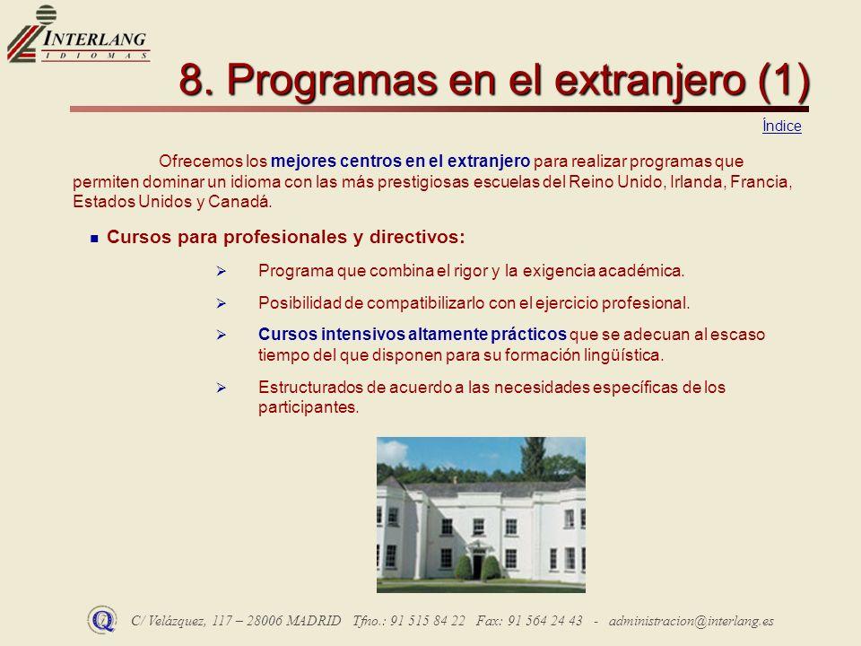 C/ Velázquez, 117 – 28006 MADRID Tfno.: 91 515 84 22 Fax: 91 564 24 43 - administracion@interlang.es 8. Programas en el extranjero (1) Ofrecemos los m