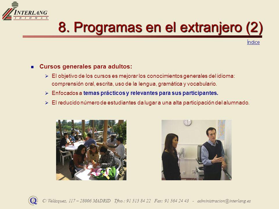 C/ Velázquez, 117 – 28006 MADRID Tfno.: 91 515 84 22 Fax: 91 564 24 43 - administracion@interlang.es 8. Programas en el extranjero (2) Cursos generale