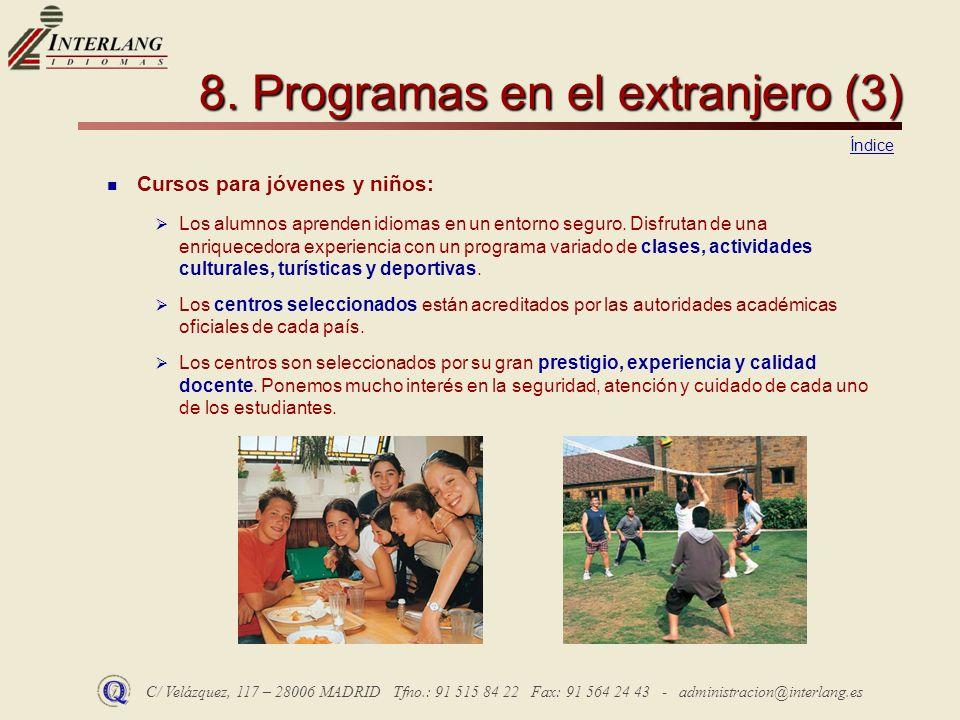 C/ Velázquez, 117 – 28006 MADRID Tfno.: 91 515 84 22 Fax: 91 564 24 43 - administracion@interlang.es 8. Programas en el extranjero (3) Cursos para jóv