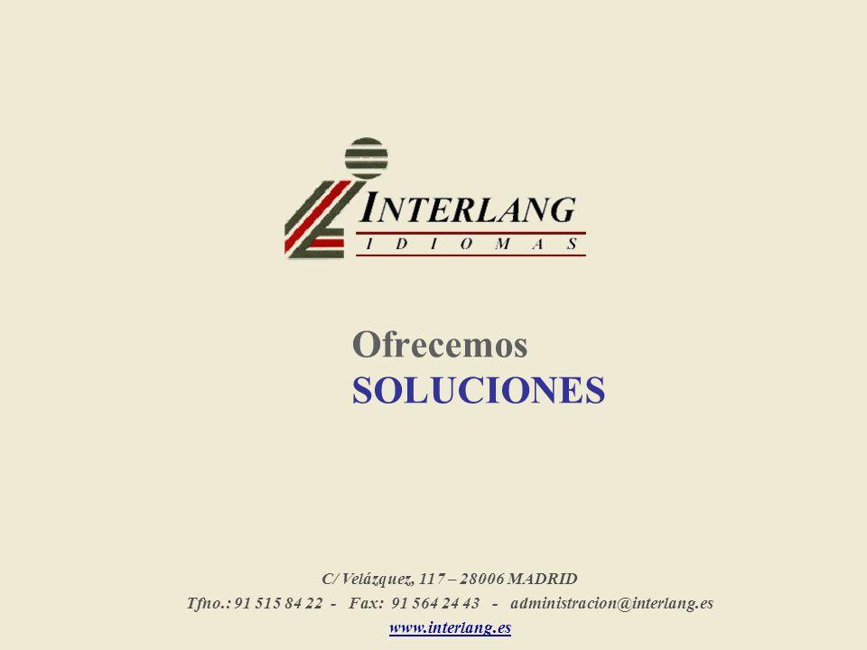 Ofrecemos SOLUCIONES C/ Velázquez, 117 – 28006 MADRID Tfno.: 91 515 84 22 - Fax: 91 564 24 43 - administracion@interlang.es www.interlang.es