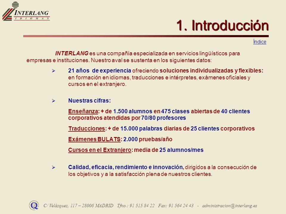 C/ Velázquez, 117 – 28006 MADRID Tfno.: 91 515 84 22 Fax: 91 564 24 43 - administracion@interlang.es 1. Introducción INTERLANG es una compañía especia