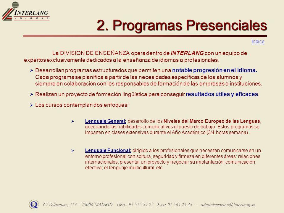 C/ Velázquez, 117 – 28006 MADRID Tfno.: 91 515 84 22 Fax: 91 564 24 43 - administracion@interlang.es 2. Programas Presenciales La DIVISION DE ENSEÑANZ