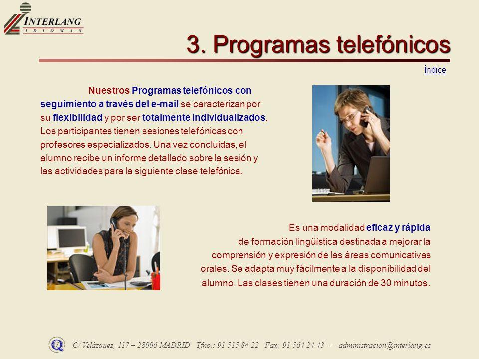 C/ Velázquez, 117 – 28006 MADRID Tfno.: 91 515 84 22 Fax: 91 564 24 43 - administracion@interlang.es 3. Programas telefónicos Nuestros Programas telef