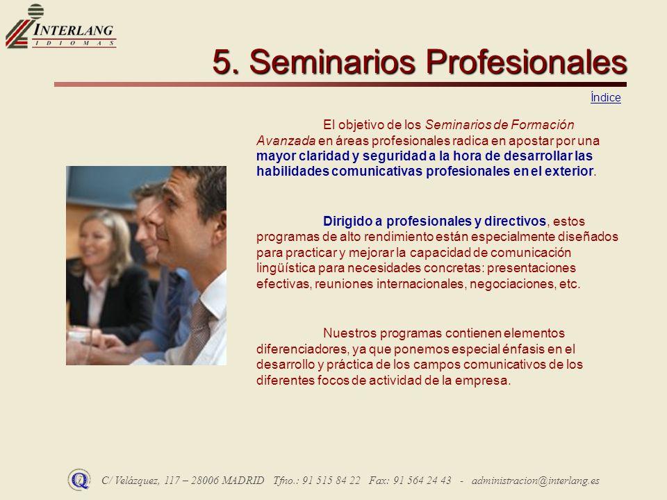 C/ Velázquez, 117 – 28006 MADRID Tfno.: 91 515 84 22 Fax: 91 564 24 43 - administracion@interlang.es 5. Seminarios Profesionales El objetivo de los Se