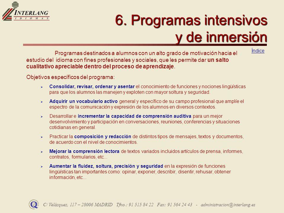 C/ Velázquez, 117 – 28006 MADRID Tfno.: 91 515 84 22 Fax: 91 564 24 43 - administracion@interlang.es 6. Programas intensivos y de inmersión Programas
