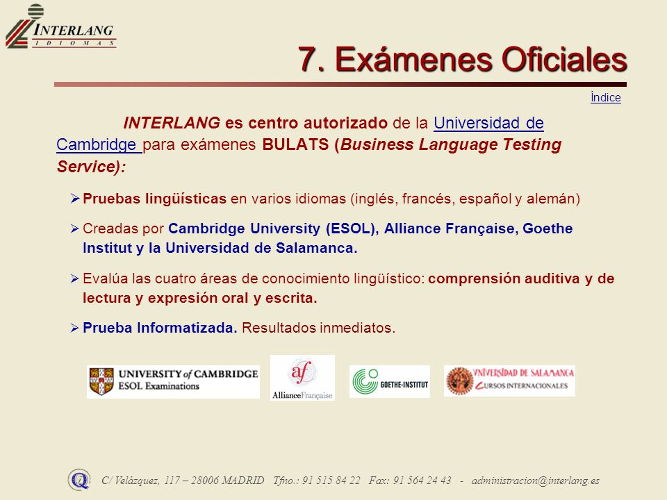 C/ Velázquez, 117 – 28006 MADRID Tfno.: 91 515 84 22 Fax: 91 564 24 43 - administracion@interlang.es 7. Exámenes Oficiales INTERLANG es centro autoriz