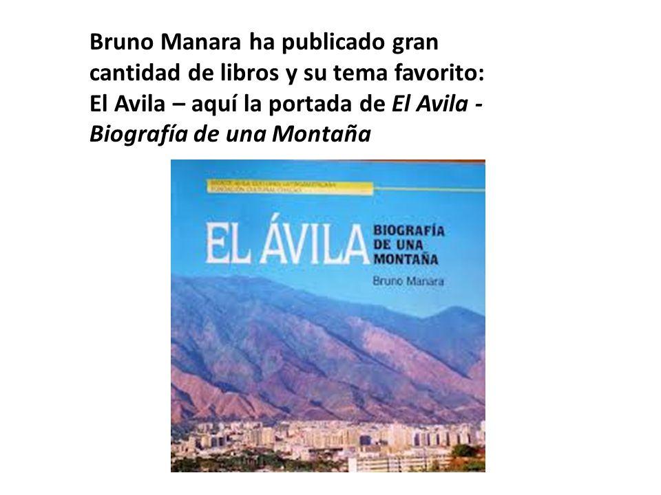 Bruno Manara ha publicado gran cantidad de libros y su tema favorito: El Avila – aquí la portada de El Avila - Biografía de una Montaña