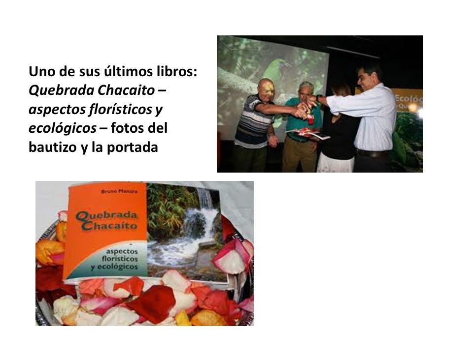 Uno de sus últimos libros: Quebrada Chacaito – aspectos florísticos y ecológicos – fotos del bautizo y la portada