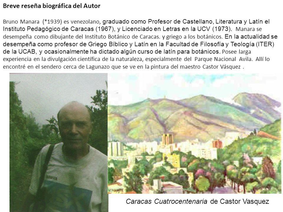 Breve reseña biográfica del Autor Bruno Manara (*1939) es venezolano, graduado como Profesor de Castellano, Literatura y Latín el Instituto Pedagógico