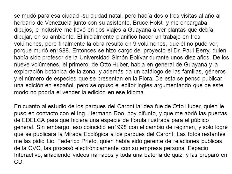 Este trabajo obtuvo el primer premio de la Unesco como mejor trabajo sobre biodiversidad, pero ni la nueva dirección de Edelca, ni la gobernación del estado Bolívar mostraron interés alguno en el trabajo, que quedó inédito.