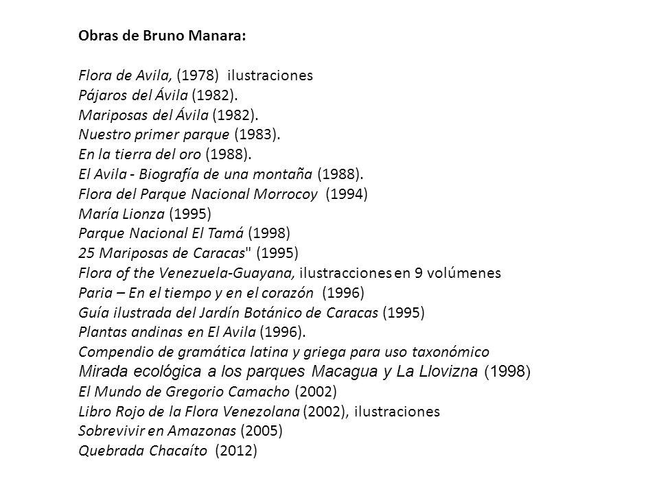 Obras de Bruno Manara: Flora de Avila, (1978) ilustraciones Pájaros del Ávila (1982). Mariposas del Ávila (1982). Nuestro primer parque (1983). En la