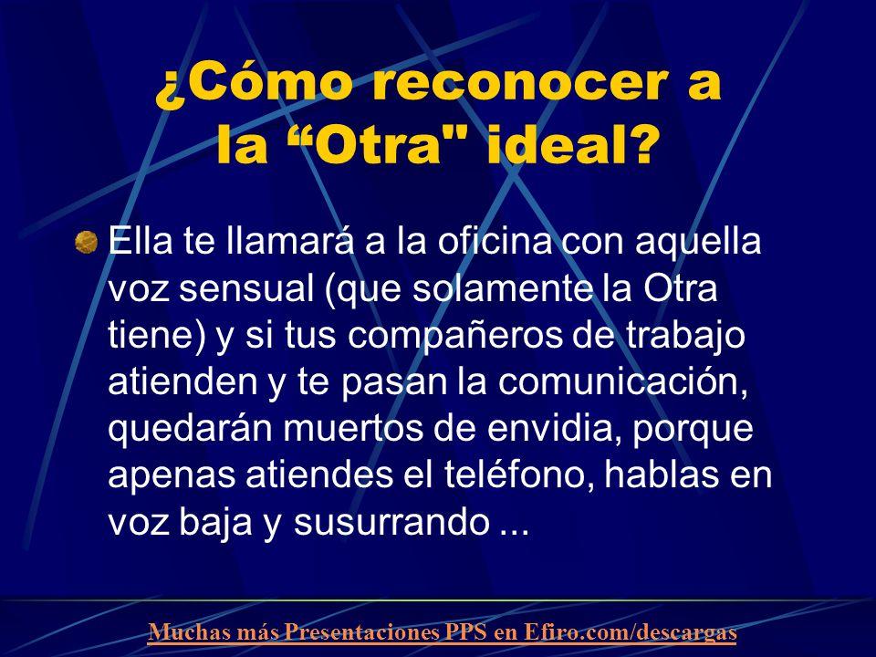Muchas más Presentaciones PPS en Efiro.com/descargas ¿Cómo reconocer a la Otra ideal.