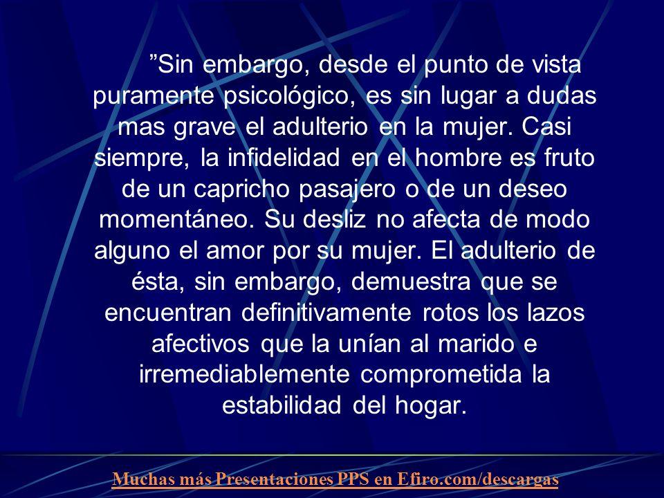 Muchas más Presentaciones PPS en Efiro.com/descargas Sin embargo, desde el punto de vista puramente psicológico, es sin lugar a dudas mas grave el adulterio en la mujer.