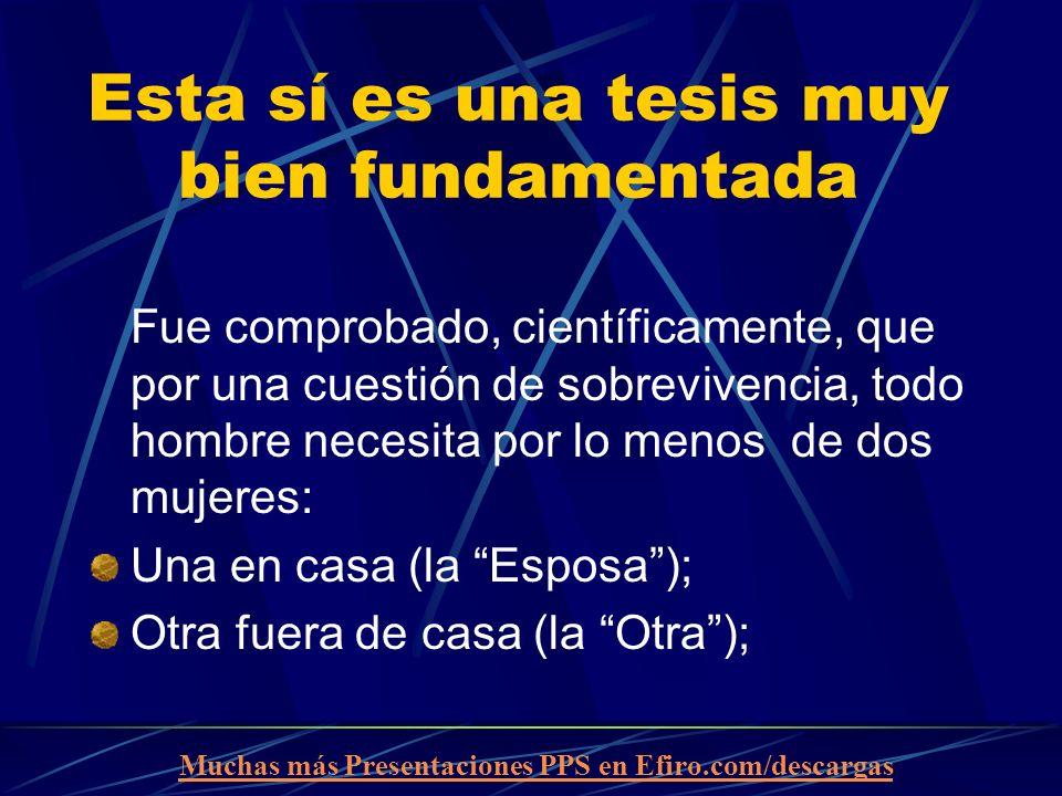 Muchas más Presentaciones PPS en Efiro.com/descargas Esta sí es una tesis muy bien fundamentada Fue comprobado, científicamente, que por una cuestión