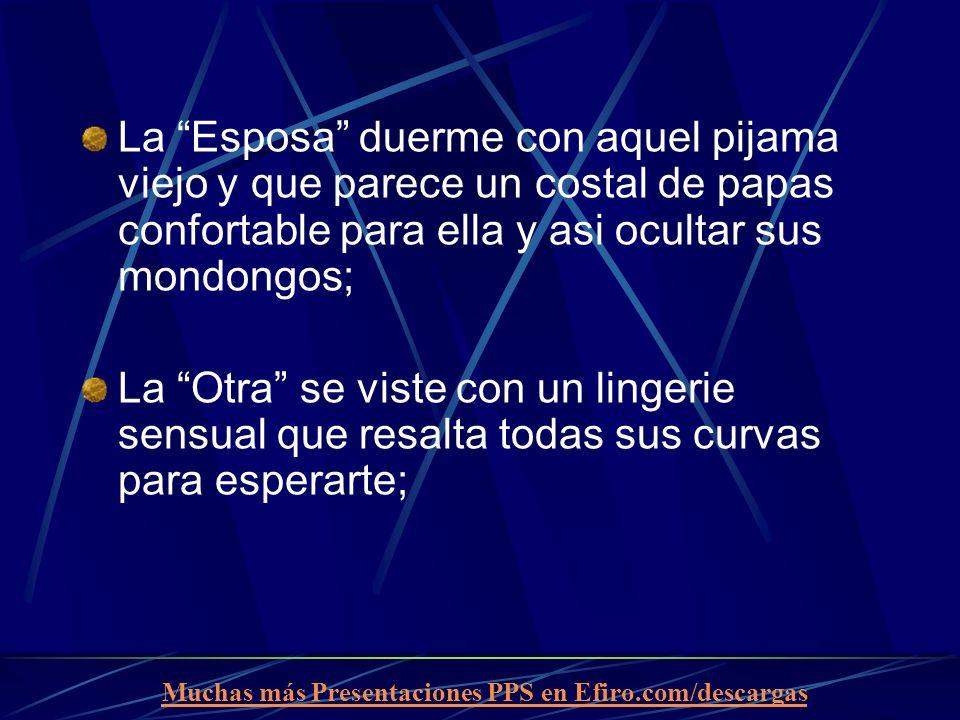 Muchas más Presentaciones PPS en Efiro.com/descargas La Esposa duerme con aquel pijama viejo y que parece un costal de papas confortable para ella y a