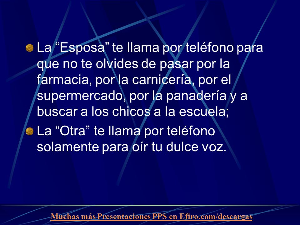 Muchas más Presentaciones PPS en Efiro.com/descargas La Esposa te llama por teléfono para que no te olvides de pasar por la farmacia, por la carnicerí